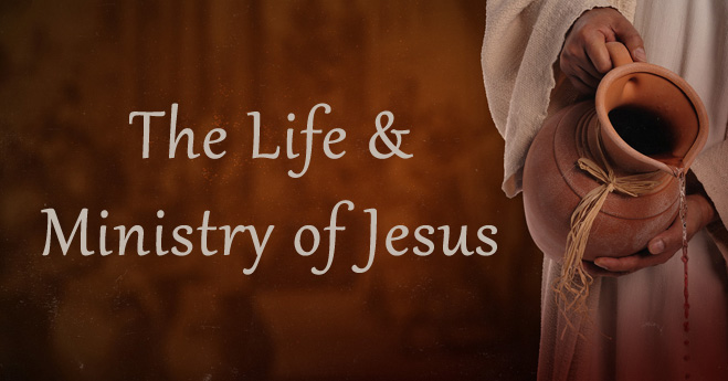 The Life and Ministry of Jesus
